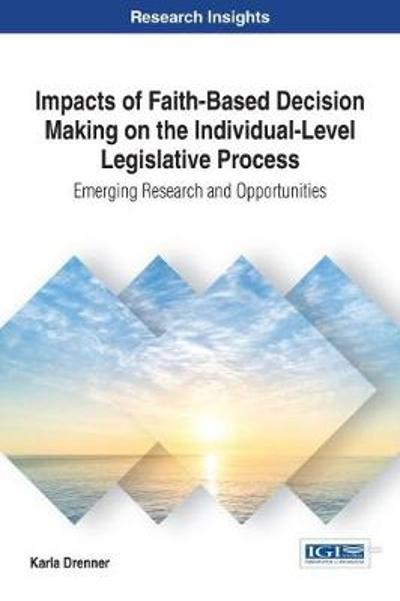 Impacts of Faith-Based Decision Making on the Individual-Level Legislative Process - Karla Drenner