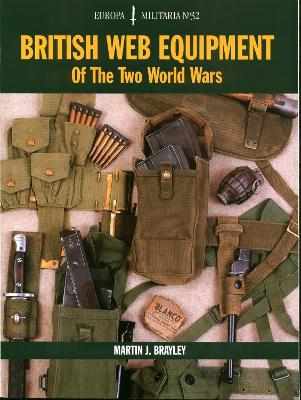 British Web Equipment of the Two World Wars - Martin J. Brayley