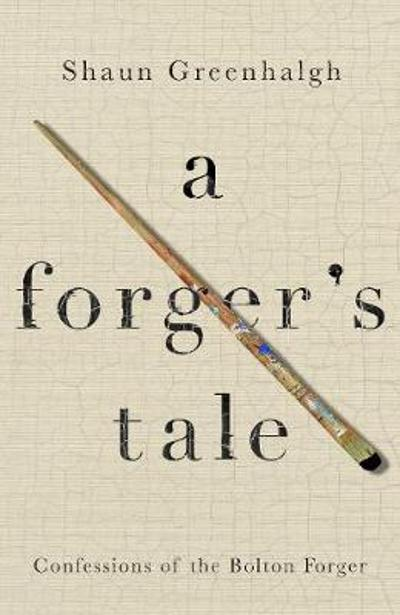 A Forger's Tale - Shaun Greenhalgh