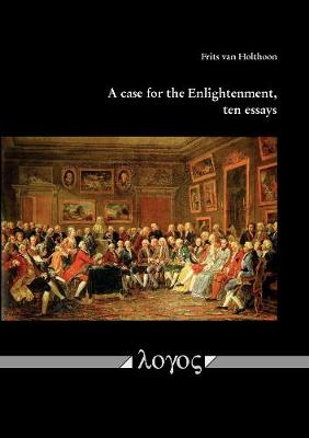 A Case for the Enlightenment, Ten Essays - Frits van Holthoon