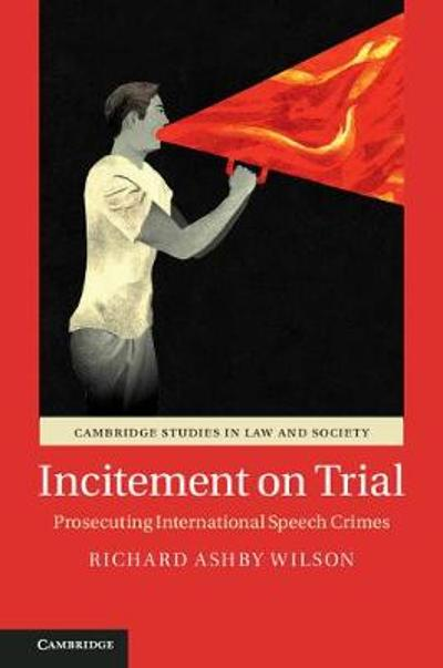 Incitement on Trial - Richard Ashby Wilson