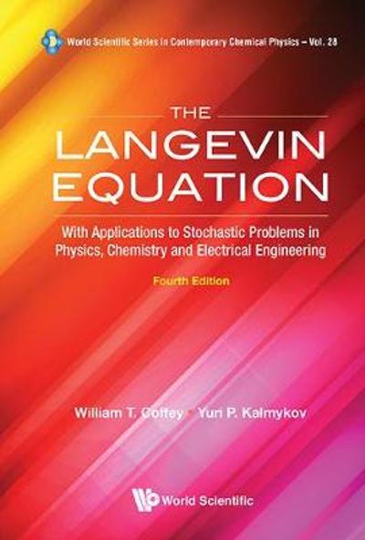 Langevin Equation, The: With Applications To Stochastic Problems In Physics, Chemistry And Electrical Engineering (Fourth Edition) - William T. Coffey