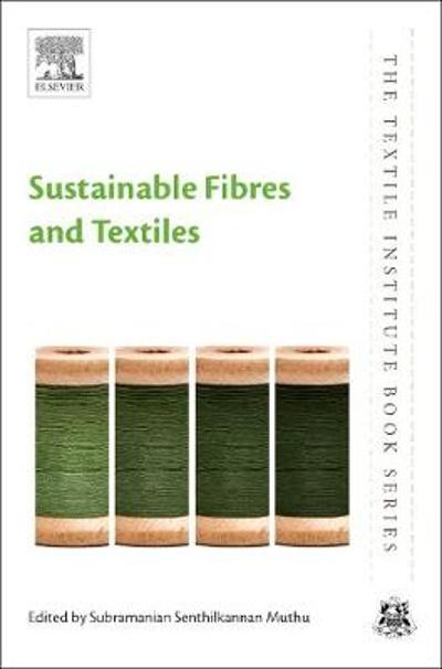 Sustainable Fibres and Textiles - Subramanian Senthilkannan Muthu