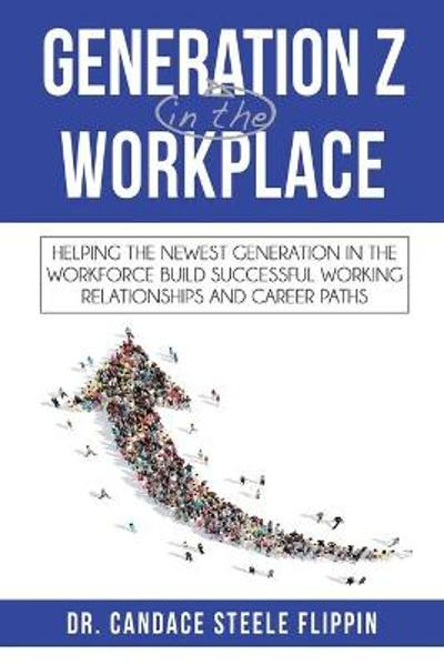 Generation Z in the Workplace - Candace Steele Flippin