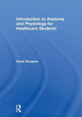 Introduction to Anatomy and Physiology for Healthcare Students - David Sturgeon