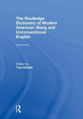 The Routledge Dictionary of Modern American Slang and Unconventional English - Tom Dalzell