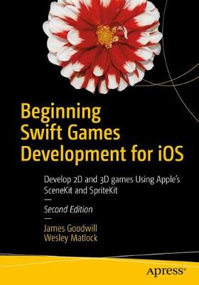 Beginning Swift Games Development for iOS - James Goodwill