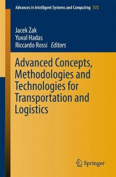 Advanced Concepts, Methodologies and Technologies for Transportation and Logistics - Jacek Zak