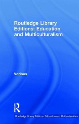 Routledge Library Editions: Education and Multiculturalism -