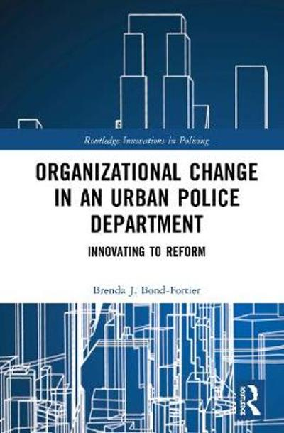 Organizational Change in an Urban Police Department - Brenda J. Bond-Fortier