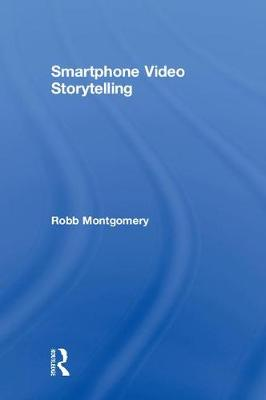Smartphone Video Storytelling - Robb Montgomery