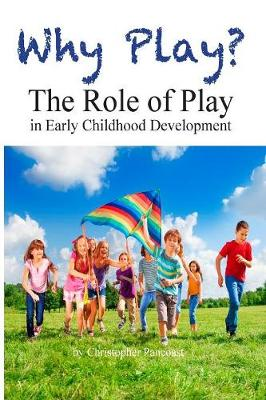 Why Play? the Role of Play in Early Childhood Development - Chris Pancoast