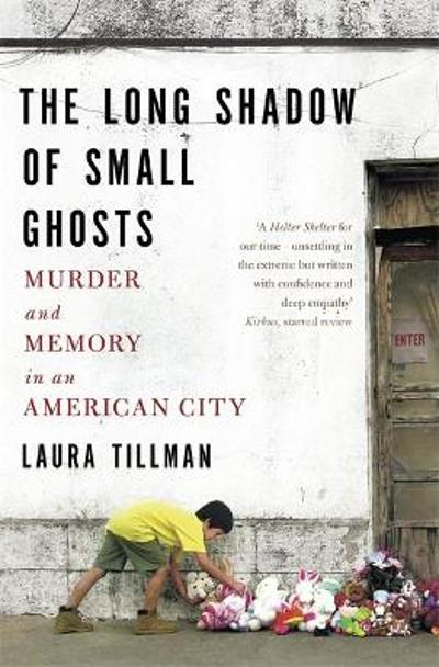 The Long Shadow of Small Ghosts - Laura Tillman