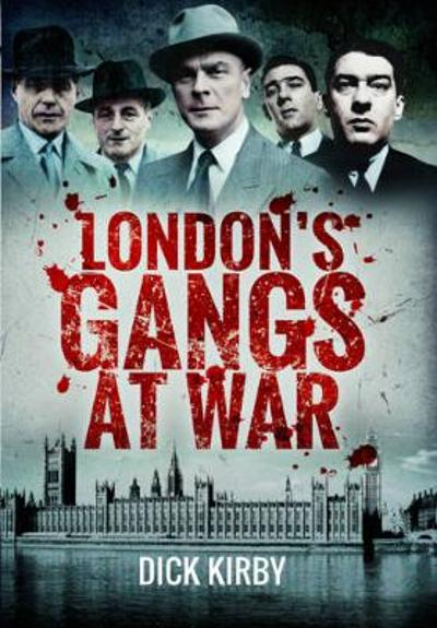 London's Gangs at War - Dick Kirby