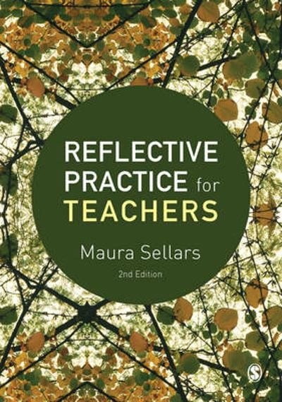 Reflective Practice for Teachers - Maura Sellars