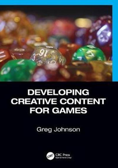 Developing Creative Content for Games - Greg Johnson