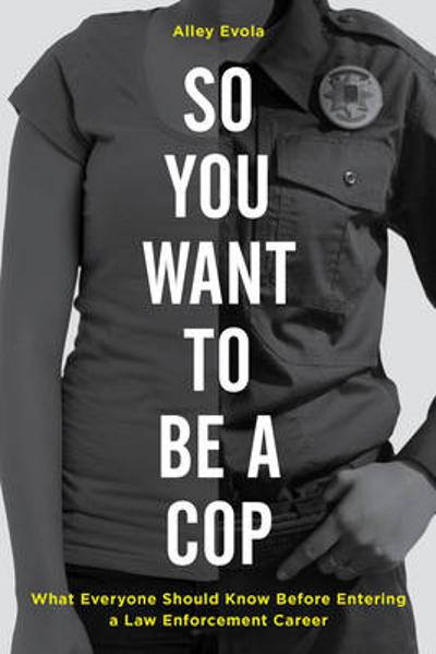 So You Want to Be a Cop - Alley Evola