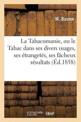 La Tabacomanie, Le Tabac Dans Ses Divers Usages, Ses  xef; xbf; xbd;tranget xef; xbf; xbd;s, Ses F xef; xbf; xbd;cheux Et Dangereux R xef; xbf; xbd;sultats - """"