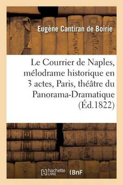Le Courrier de Naples, M lodrame Historique En 3 Actes Paris, Th  tre Du Panorama-Dramatique - """"