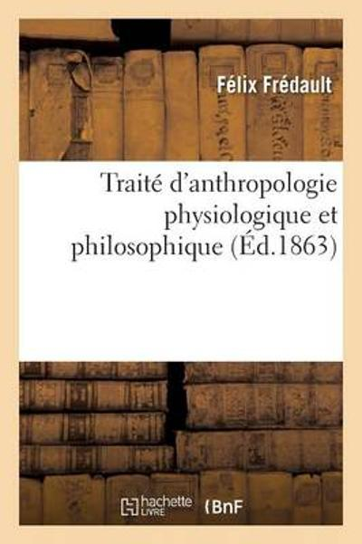 Trait  d'Anthropologie Physiologique Et Philosophique - Fredault-F