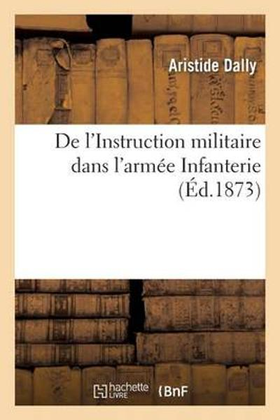 de l'Instruction Militaire Dans l'Arm e Infanterie - Dally-A
