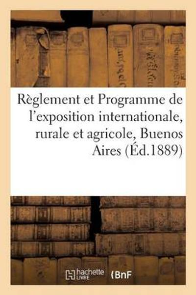 R glement Et Programme de l'Exposition Internationale, Rurale Et Agricole, Buenos Aires - Collectif