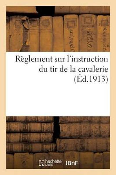 R glement Sur l'Instruction Du Tir de la Cavalerie - France