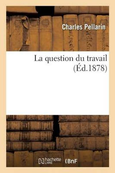 La Question Du Travail - Pellarin-C