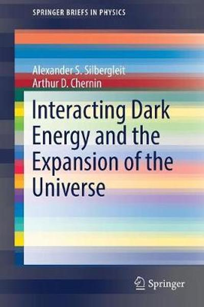 Interacting Dark Energy and the Expansion of the Universe - Alexander S. Silbergleit