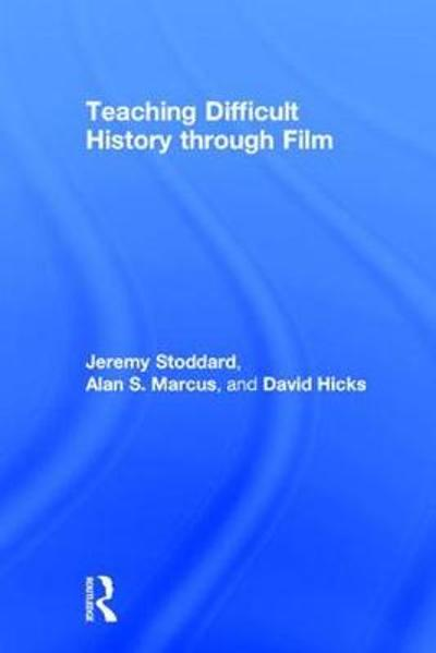 Teaching Difficult History through Film - Jeremy Stoddard