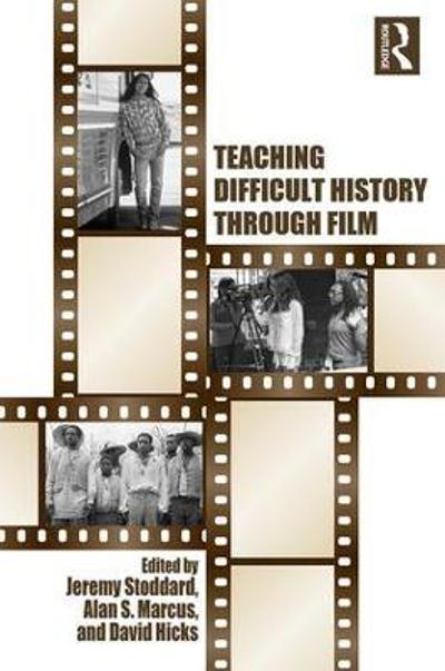 Teaching Difficult History through Film - Jeremy D. Stoddard