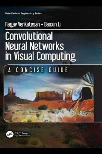 Convolutional Neural Networks in Visual Computing - Ragav Venkatesan