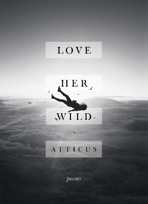Love Her Wild - Atticus Poetry