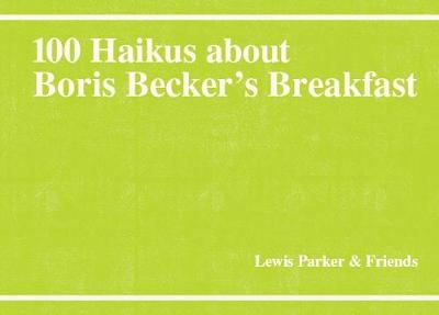 100 Haikus About Boris Becker's Breakfast - Lewis Parker