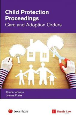 Child Protection Proceedings: Care and Adoption Orders - Simon Johnson