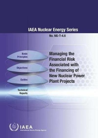 Managing the Financial Risk Associated with the Financing of New Nuclear Power Plant Projects - International Atomic Energy Agency