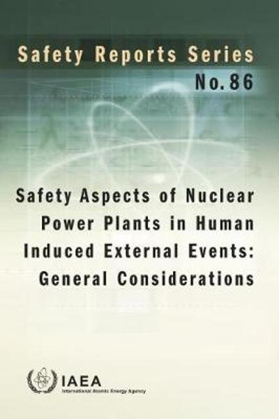 Safety Aspects of Nuclear Power Plants in Human Induced External Events - IAEA