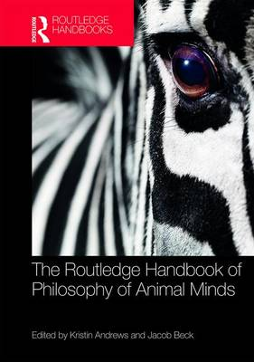 The Routledge Handbook of Philosophy of Animal Minds - Kristin Andrews
