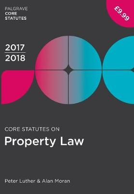 Core Statutes on Property Law 2017-18 - Peter Luther