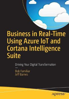 Business in Real-Time Using Azure IoT and Cortana Intelligence Suite - Bob Familiar Jeff Barnes