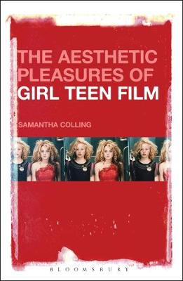 The Aesthetic Pleasures of Girl Teen Film - Samantha Colling