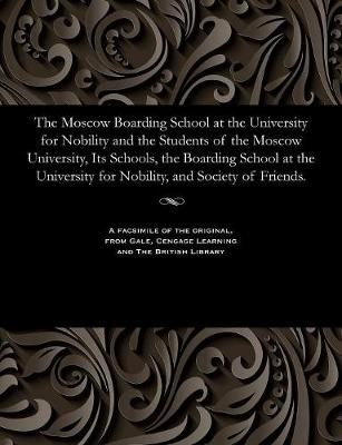 The Moscow Boarding School at the University for Nobility and the Students of the Moscow University, Its Schools, the Boarding School at the University for Nobility, and Society of Friends. - Nikolai Vasil'evich Sushkov