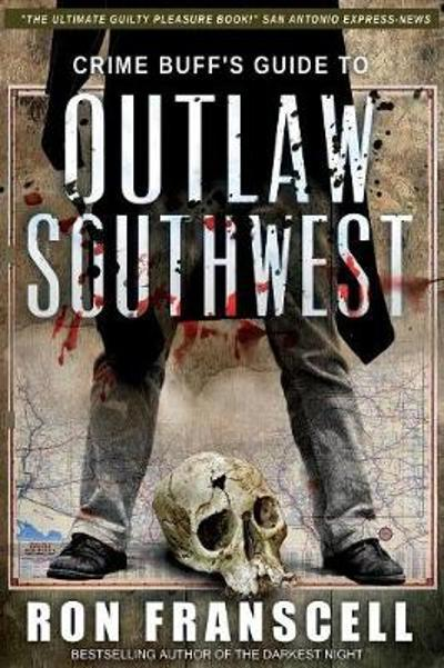 Crime Buff's Guide To OUTLAW SOUTHWEST - Ron Franscell