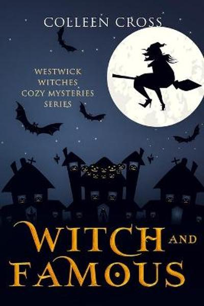 Witch & Famous (A Westwick Witches Cozy Mystery) - Colleen Cross