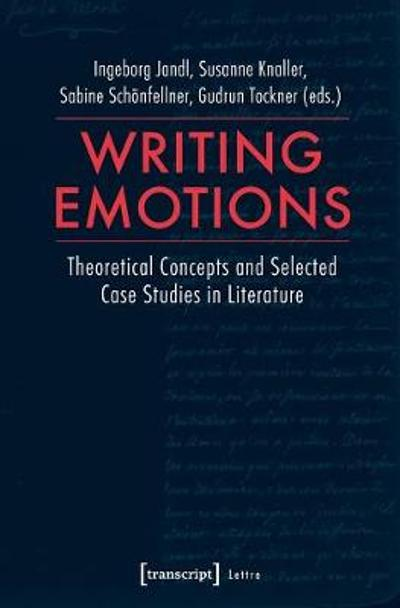 Writing Emotions - Theoretical Concepts and Selected Case Studies in Literature - Ingeborg Jandl