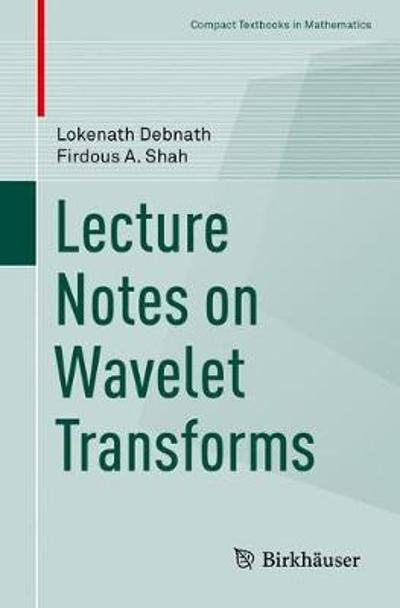 Lecture Notes on Wavelet Transforms - Lokenath Debnath