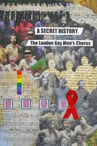 A Secret History, the London Gay Men's Chorus - Robert Offord