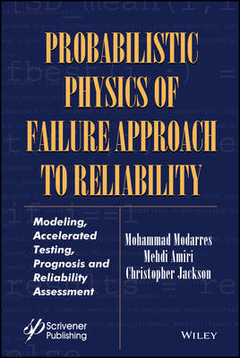 Probabilistic Physics of Failure Approach to Reliability - Mohammad Modarres
