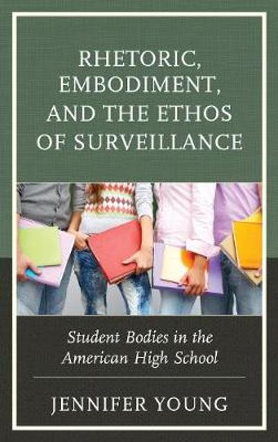 Rhetoric, Embodiment, and the Ethos of Surveillance - Jennifer Young
