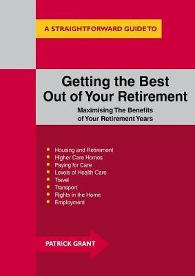 Getting The Best Out Of Your Retirement: Maximising The Benefits Of Your Retirement Years - Patrick Grant